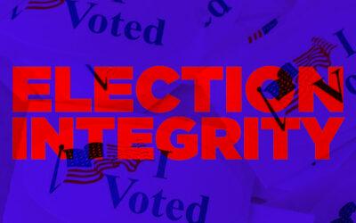 Election Integrity Laws, Procedures, & Checks and Balances.